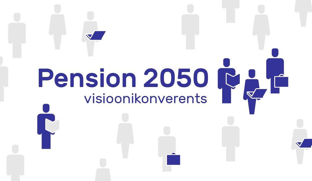 4. novembril toimub Pension 2050 visioonikonverents